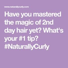 Have you mastered the magic of 2nd day hair yet? What's your #1 tip? #NaturallyCurly
