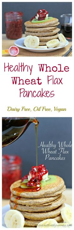 Healthy Whole Wheat Flax Pancakes - Delicious dairy free, oil free and ...