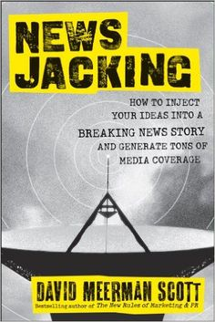 Amazon.com: Newsjacking: How to Inject your Ideas into a Breaking News Story and Generate Tons of Media Coverage eBook: David Meerman Scott: Kindle Store