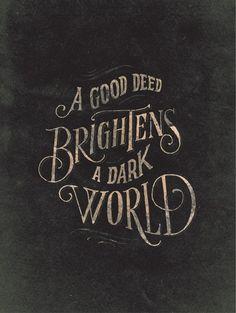 una buena accion o acto ilumina un mundo oscuro...