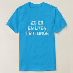 I am a little brat in Norwegian blue T-Shirt #egerenlitendrittunge #iamalittlebrat #norwegian #language #word #TShirt Norwegian Words, Foreign Words, Word Sentences, Simple Shirts, Talk To Me, Tshirt Colors, Shirt Style, Fitness Models, Shirt Designs