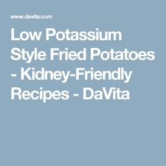 Low Potassium Style Fried Potatoes is a delicious kidney-friendly recipe to put on any lunch or dinner menu. Davita Recipes, Kidney Recipes, Diet Recipes, Diabetes Recipes, Chicken Recipes, Low Potassium Recipes, Low Sodium Recipes, Sausage Breakfast Sandwich
