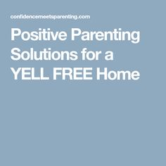 Positive Parenting Solutions for a YELL FREE Home
