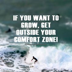 If you want to grow, get outside your comfort zone ‪#‎mondaymotivation‬