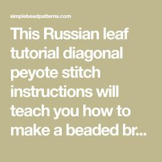 This Russian leaf tutorial diagonal peyote stitch instructions will teach you how to make a beaded bracelet by Simple Bead Patterns