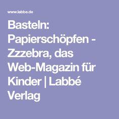 Basteln: Papierschöpfen - Zzzebra, das Web-Magazin für Kinder | Labbé Verlag
