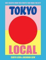 Tokyo Local by Caryn Liew | Angus & Robertson | Books - 9781925418644