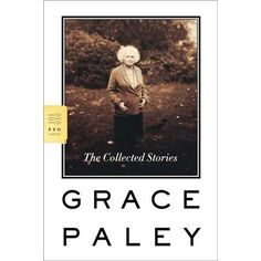 Grace Paley's classic short story collection. Beautiful and humane, as she was.