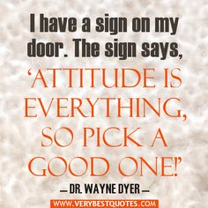 Some of the best Attitude Quotes ever written or spoken. Everyone knows at least one of our Attitude Quotes. Curious about what they are? Words Of Wisdom Quotes, True Quotes, Great Quotes, Quotes To Live By, Inspirational Quotes, Motivational, Wayne Dyer Quotes, Positive Attitude Quotes, Positive Sayings