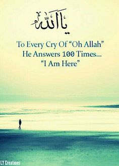 "To every cry of ""oh Allah ""He answers 100 times ""I am here "".. I love you Allah SWT. Thank you for everything you do for all of us. Even when we are ungrateful. You are the greatest.♡"