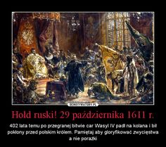 "motivator - moscow tsar on knees before polish king - this painting is hidden in museum -becouse ""our"" gov thinks that it will help to talk with Putin! Semper Fidelis, Modern Warfare, South Park, Geology, Fine Art, Motivation, History, Funny, Life"