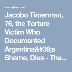 Jacobo Timerman, 76, the Torture Victim Who Documented Argentina's Shame, Dies - The New York Times