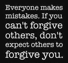 Forgive others and then except others to forgive you