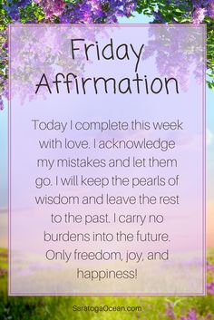 The end of the week is a great time to seek completion and release. Let go of your mistakes and any burdens you may have accumulated over the past week. Carry with you only that which will support you in the future to build a better and more beautiful life. Let this positive affirmation help you set yourself up to move forward freely and with joy!
