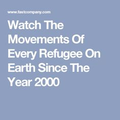 Watch The Movements Of Every Refugee On Earth Since The Year 2000