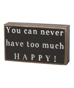 Look at this 'Too Much Happy' Box Sign on #zulily today!