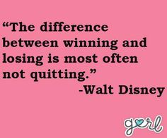 """""""The difference between WINNING & LOSING is most often not QUITTING."""" -Walt Disney Follow your PASSION Followers! -EC"""