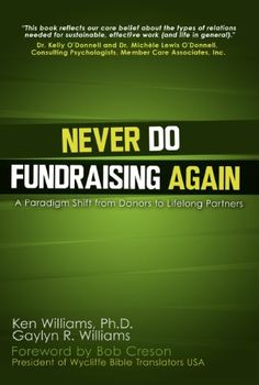 Never Do Fundraising Again: A Paradigm Shift from Donors to Lifelong Partners - Kindle edition by Gaylyn Williams, Ken Williams PhD. Religion & Spirituality Kindle eBooks @ Amazon.com.