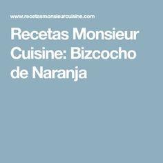 Recetas Monsieur Cuisine: Bizcocho de Naranja Yogurt, Lidl, Christmas Morning, Cooking Recipes, Breads, Food Processor, Orange, Pound Cake