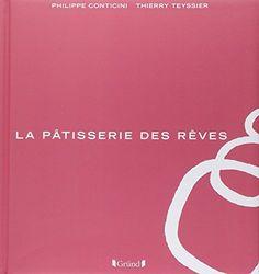 La pâtisserie des rêves de Philippe CONTICINI http://www.amazon.fr/dp/2324003260/ref=cm_sw_r_pi_dp_SRUHub02Q0T01