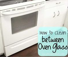 How to Clean Between Oven Window Glass