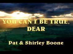You Can't Be True, Dear - Pat & Shirley Boone - YouTube