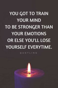 Quotes If your emotions control you more than your thoughts do, you are in for much trouble.