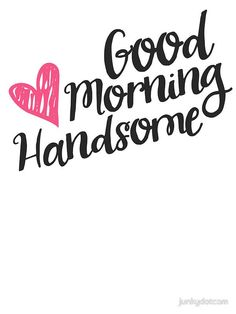 Sweet Good Morning Messages For Him  Handsome Morning Messages