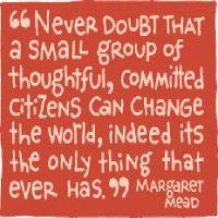"""""""Never doubt that a small group of thoughtful, committed citizens can change the world. Indeed, it is the only thing that ever has."""" -Margaret Mead #Quotation"""