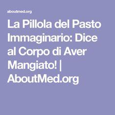 La Pillola del Pasto Immaginario: Dice al Corpo di Aver Mangiato! | AboutMed.org