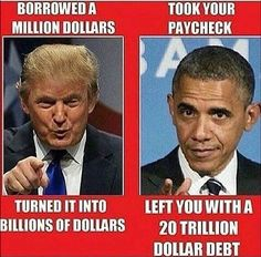 Obama tax and spend, borrow more than you afford. Typical liberal idea. Vote Trump to balance our budget.