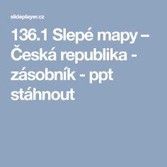136.1 Slepé mapy – Česká republika - zásobník - ppt stáhnout Science