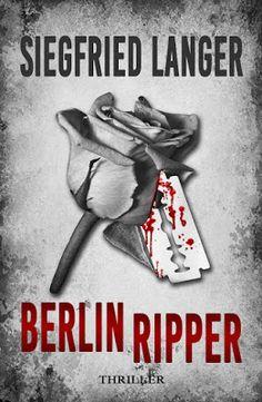 Berlin Ripper - Siegfried Langer - Thriller - Bereits mehrere Frauen sind einem grausamen Serienmörder zum Opfer gefallen. Alle waren sie jung, blond, attraktiv und keine Kinder von Traurigkeit.