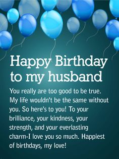 To my Partner for Life - Happy Birthday Wishes Card for Husband: Partners for life. Waking up every morning next to your best friend really is too good to be true! Let your husband know all the things you love most about him this birthday. Send your husband a heartfelt birthday message that truly lets him know the extent of your love. This simple and beautiful birthday card will melt your husband's heart. It's the perfect way to celebrate his birthday and honor his life. Every little gesture…