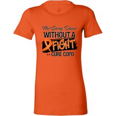 """Make a strong impression for COPD Awareness with our empowering slogan on shirts, apparel and gifts called """"Not Going Down Without a Fight...Cure COPD. #copd #copdawareness #curecopd #copdshirts"""