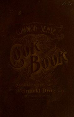 """""""The Common Sense Cook Book"""" (1894) Published By The Swinburne Printing Company"""