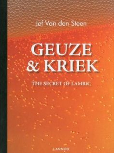 Geuze & Kriek: The Secret of Lambic Beer - looking forward to reading this one.