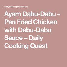 Ayam Dabu-Dabu – Pan Fried Chicken with Dabu-Dabu Sauce – Daily Cooking Quest