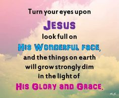 """From the song,""""Turn Your Eyes Upon Jesus"""""""