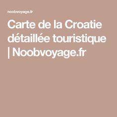 Carte de la Croatie détaillée touristique | Noobvoyage.fr