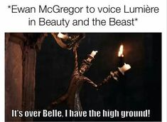 *Ewan McGregor to voice Lumiere in Beauty and the Beast* It's over Belle, I have the high ground! Fandom Crossover, Ewan Mcgregor, Star Wars Humor, I Love To Laugh, Obi Wan, Disney And Dreamworks, Inevitable, Beauty And The Beast, I Laughed