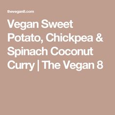 Vegan Sweet Potato, Chickpea & Spinach Coconut Curry | The Vegan 8