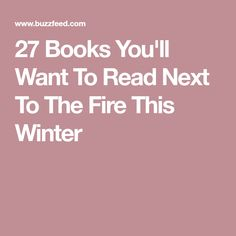 27 Books You'll Want To Read Next To The Fire This Winter