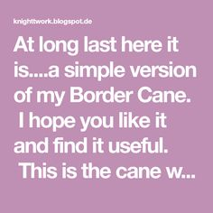 At long last here it is....a simple version of my Border Cane. I hope you like it and find it useful. This is the cane we are going to mak...