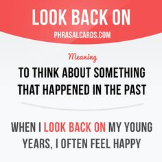 """Look back on"" means ""to ​think about something that ​happened in the past"". Example: When I look back on my young years, I often feel happy. Get our apps for learning English: learzing.com"