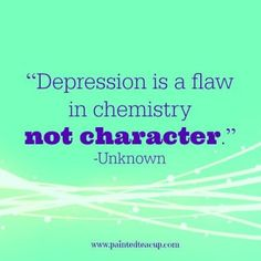 """Depression is a flaw in chemistry not character."" -Unknown…"