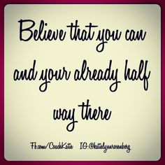 Believe in yourself! If you believe you can do it you CAN do it! More