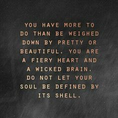 Your fiery heart. Your wicked brain. Your soul.