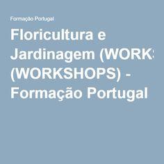 Floricultura e Jardinagem (WORKSHOPS) - Formação Portugal