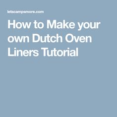 How to Make your own Dutch Oven Liners Tutorial